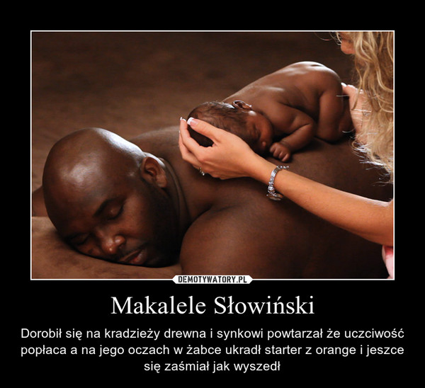 Makalele Słowiński – Dorobił się na kradzieży drewna i synkowi powtarzał że uczciwość popłaca a na jego oczach w żabce ukradł starter z orange i jeszce się zaśmiał jak wyszedł