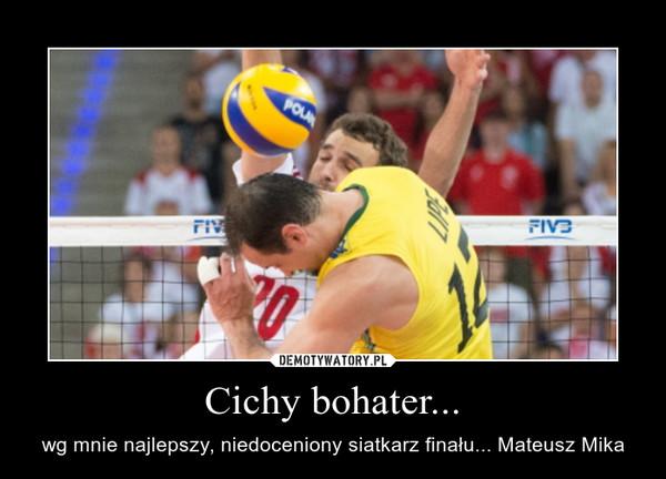 Cichy bohater... – wg mnie najlepszy, niedoceniony siatkarz finału... Mateusz Mika