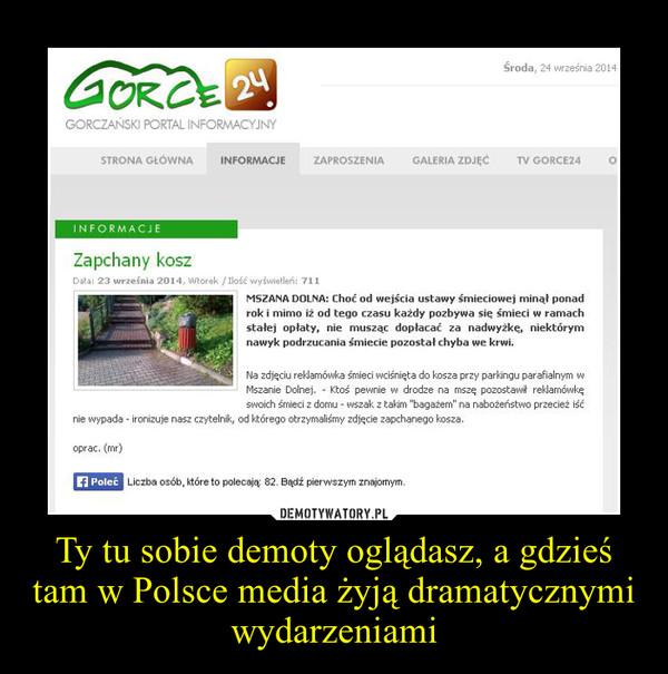 Ty tu sobie demoty oglądasz, a gdzieś tam w Polsce media żyją dramatycznymi wydarzeniami –