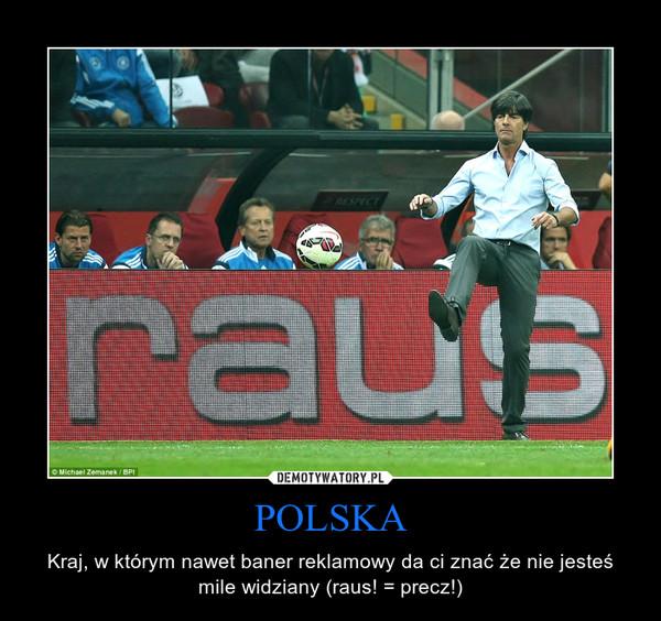 POLSKA – Kraj, w którym nawet baner reklamowy da ci znać że nie jesteś mile widziany (raus! = precz!)