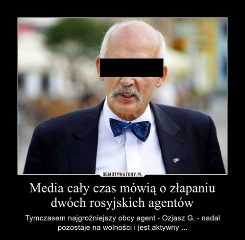 Media cały czas mówią o złapaniu dwóch rosyjskich agentów