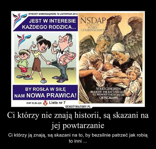 Ci którzy nie znają historii, są skazani na jej powtarzanie