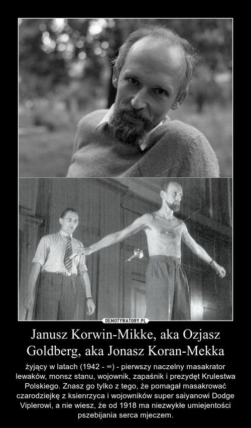 Janusz Korwin-Mikke, aka Ozjasz Goldberg, aka Jonasz Koran-Mekka