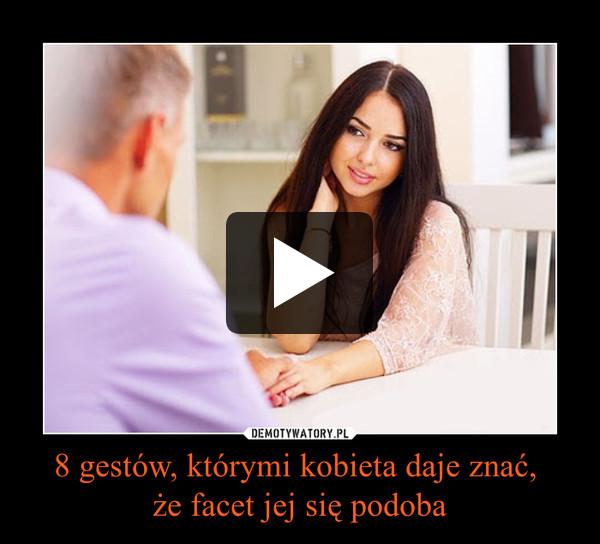 8 gestów, którymi kobieta daje znać, że facet jej się podoba –