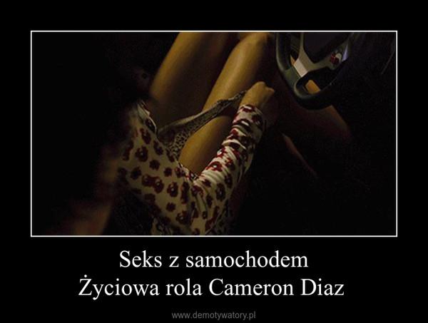 Seks z samochodemŻyciowa rola Cameron Diaz  –