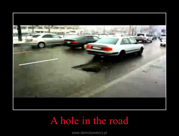 A hole in the road –