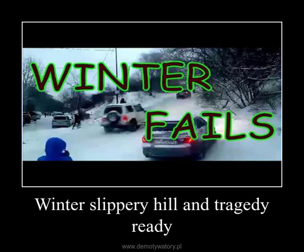 Winter slippery hill and tragedy ready –