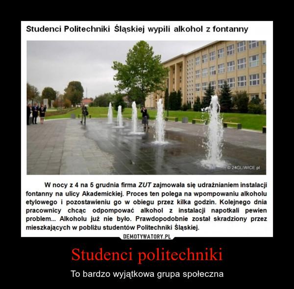 Studenci politechniki – To bardzo wyjątkowa grupa społeczna