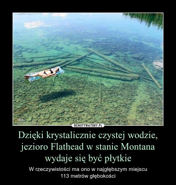 Dzięki krystalicznie czystej wodzie, jezioro Flathead w stanie Montana wydaje się być płytkie – W rzeczywistości ma ono w najgłębszym miejscu113 metrów głębokości