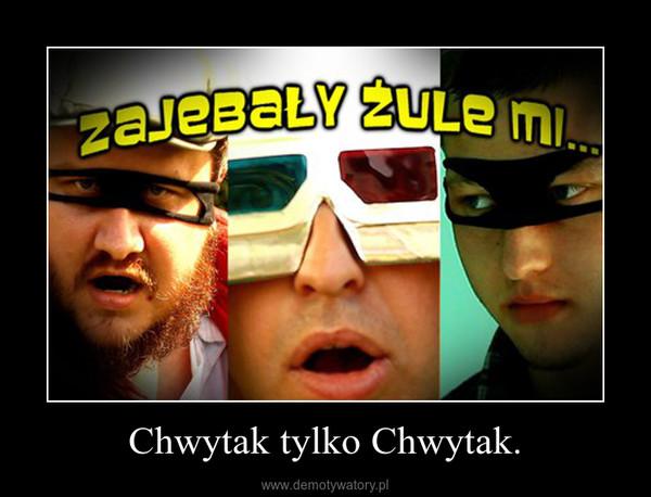 Chwytak tylko Chwytak. –
