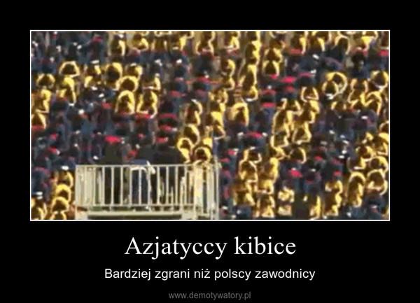 Azjatyccy kibice – Bardziej zgrani niż polscy zawodnicy