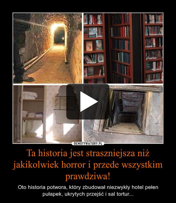 Ta historia jest straszniejsza niż jakikolwiek horror i przede wszystkim prawdziwa! – Oto historia potwora, który zbudował niezwykły hotel pełen pułapek, ukrytych przejść i sal tortur...