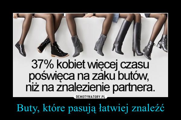 Buty, które pasują łatwiej znaleźć –