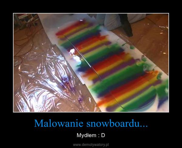 Malowanie snowboardu... – Mydłem : D