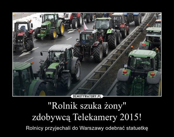 """""""Rolnik szuka żony""""zdobywcą Telekamery 2015! – Rolnicy przyjechali do Warszawy odebrać statuetkę"""