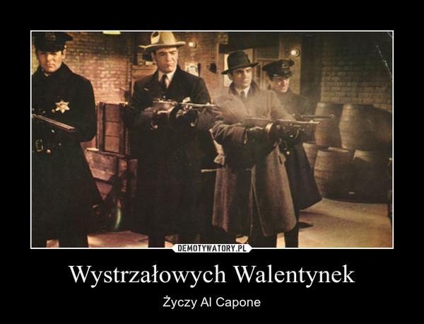Wystrzałowych Walentynek – Życzy Al Capone