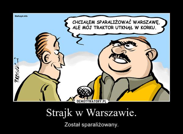 Strajk w Warszawie. – Został sparaliżowany.