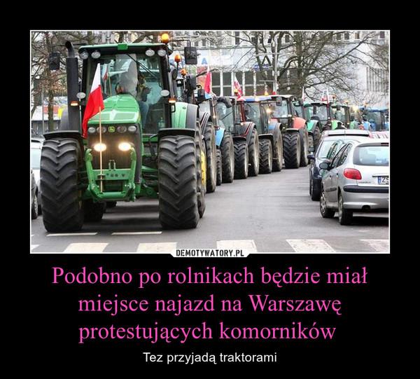 Podobno po rolnikach będzie miał miejsce najazd na Warszawę protestujących komorników  – Tez przyjadą traktorami