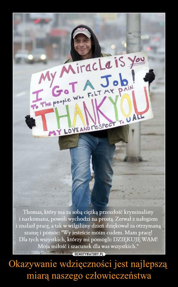 Okazywanie wdzięczności jest najlepszą miarą naszego człowieczeństwa –