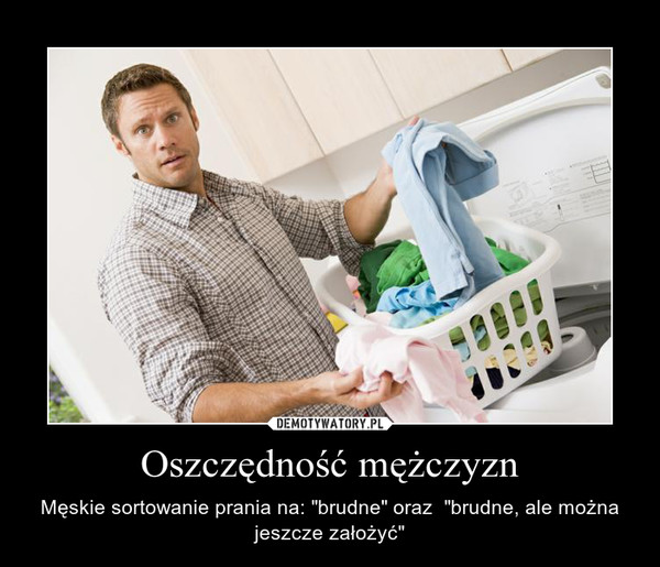 """Oszczędność mężczyzn – Męskie sortowanie prania na: """"brudne"""" oraz  """"brudne, ale można jeszcze założyć"""""""