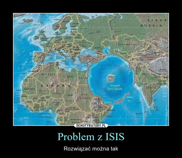 Problem z ISIS – Rozwiązać można tak