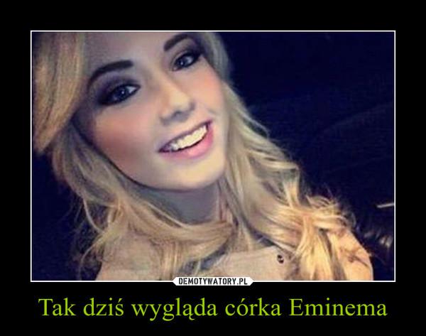 Tak dziś wygląda córka Eminema –
