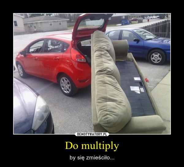Do multiply – by się zmieściło...