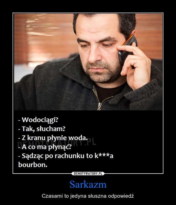 Sarkazm – Czasami to jedyna słuszna odpowiedź