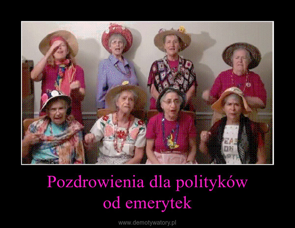 Pozdrowienia dla politykówod emerytek –