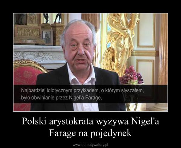 Polski arystokrata wyzywa Nigel'a Farage na pojedynek –