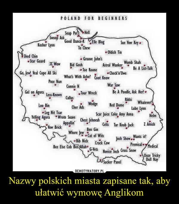Nazwy polskich miasta zapisane tak, aby ułatwić wymowę Anglikom –