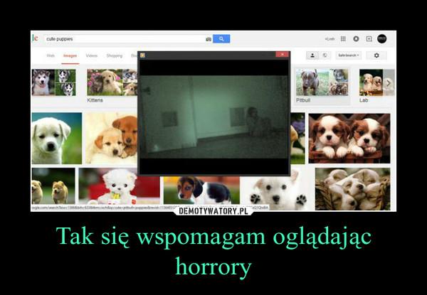 Tak się wspomagam oglądając horrory –