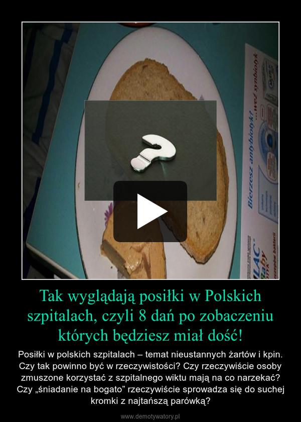 """Tak wyglądają posiłki w Polskich szpitalach, czyli 8 dań po zobaczeniu których będziesz miał dość! – Posiłki w polskich szpitalach – temat nieustannych żartów i kpin. Czy tak powinno być w rzeczywistości? Czy rzeczywiście osoby zmuszone korzystać z szpitalnego wiktu mają na co narzekać? Czy """"śniadanie na bogato"""" rzeczywiście sprowadza się do suchej kromki z najtańszą parówką?"""
