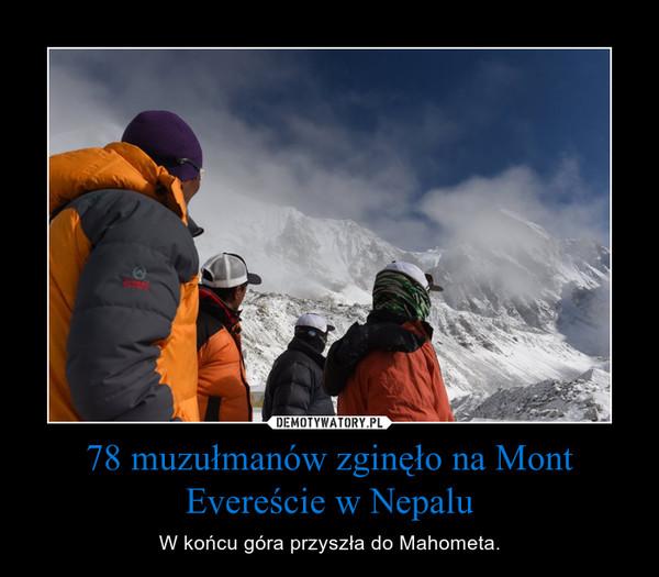 78 muzułmanów zginęło na Mont Evereście w Nepalu – W końcu góra przyszła do Mahometa.
