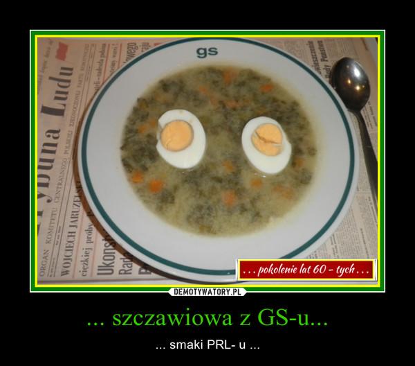 ... szczawiowa z GS-u... – ... smaki PRL- u ...