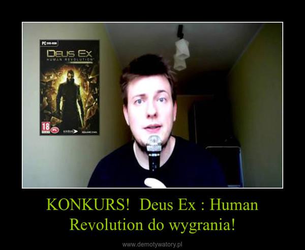 KONKURS!  Deus Ex : Human Revolution do wygrania! –