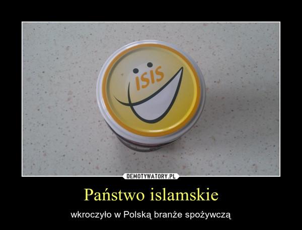 Państwo islamskie – wkroczyło w Polską branże spożywczą