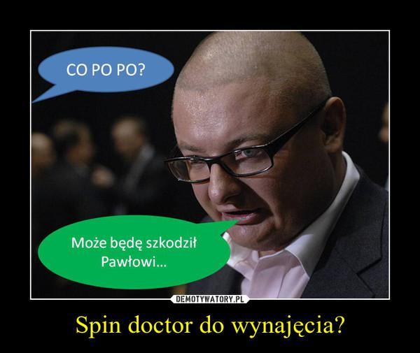 Spin doctor do wynajęcia? –