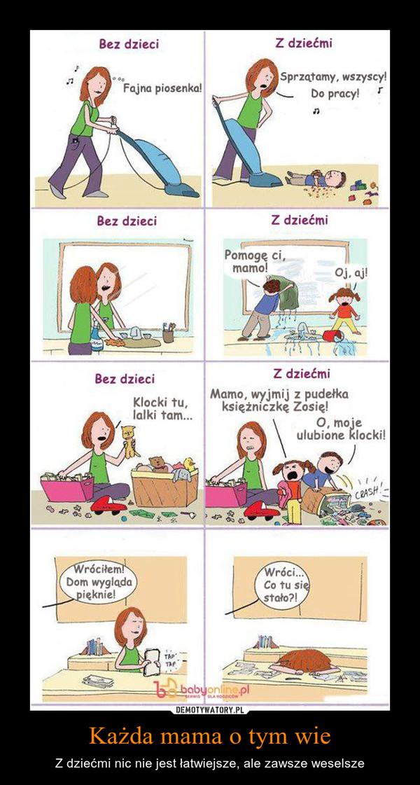 Każda mama o tym wie – Z dziećmi nic nie jest łatwiejsze, ale zawsze weselsze