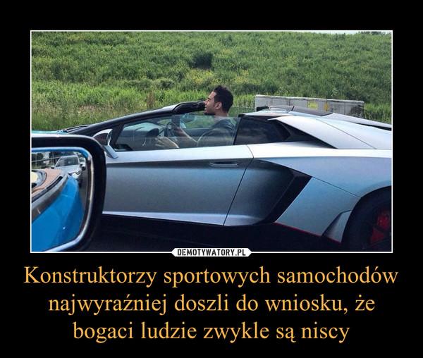 Konstruktorzy sportowych samochodów najwyraźniej doszli do wniosku, że bogaci ludzie zwykle są niscy –