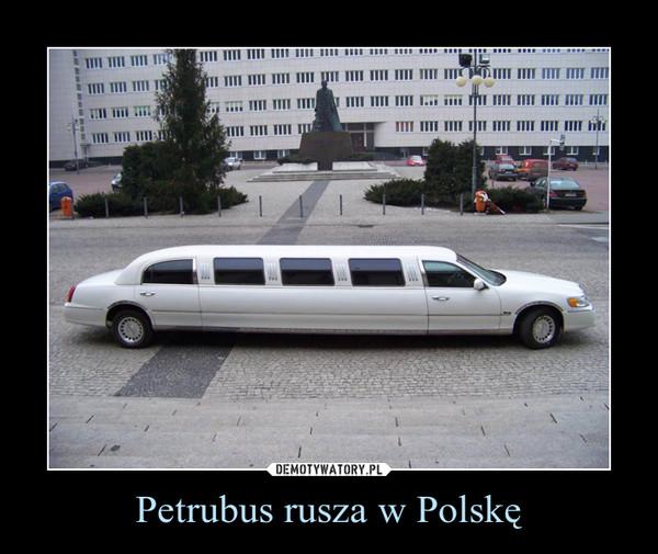 Petrubus rusza w Polskę –