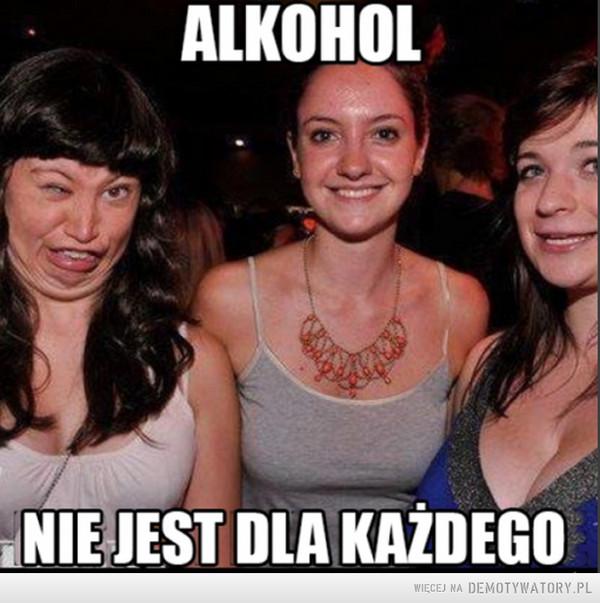 Ups..bo alkohol nie jest dla każdego –