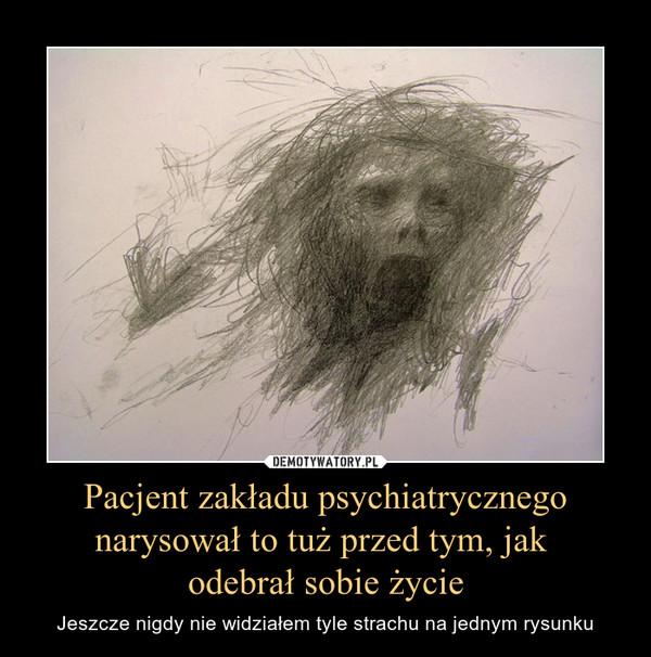 Pacjent zakładu psychiatrycznego narysował to tuż przed tym, jak odebrał sobie życie – Jeszcze nigdy nie widziałem tyle strachu na jednym rysunku