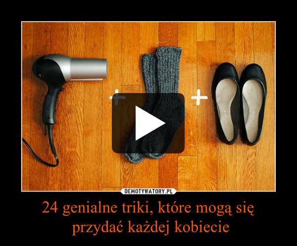24 genialne triki, które mogą się przydać każdej kobiecie –
