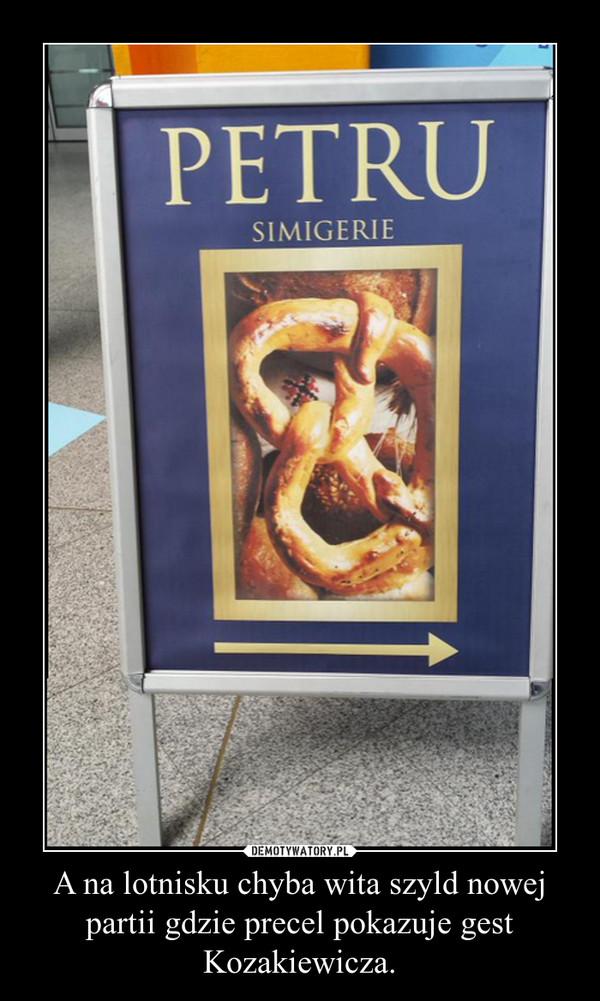 A na lotnisku chyba wita szyld nowej partii gdzie precel pokazuje gest Kozakiewicza. –