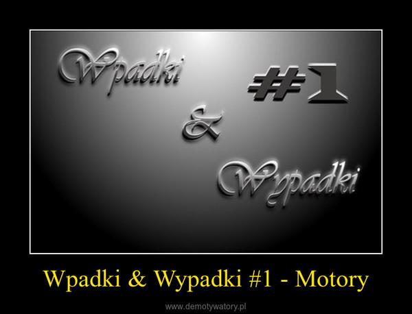 Wpadki & Wypadki #1 - Motory –