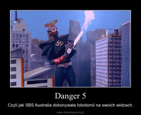 Danger 5 – Czyli jak SBS Australia dokonywała lobotomii na swoich widzach.
