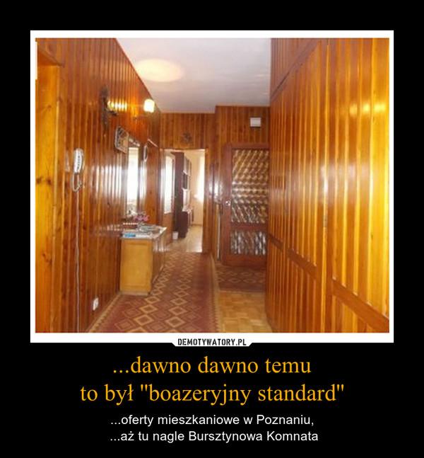 ...dawno dawno temuto był ''boazeryjny standard'' – ...oferty mieszkaniowe w Poznaniu, ...aż tu nagle Bursztynowa Komnata