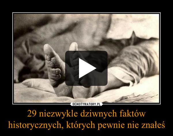 29 niezwykle dziwnych faktów historycznych, których pewnie nie znałeś –