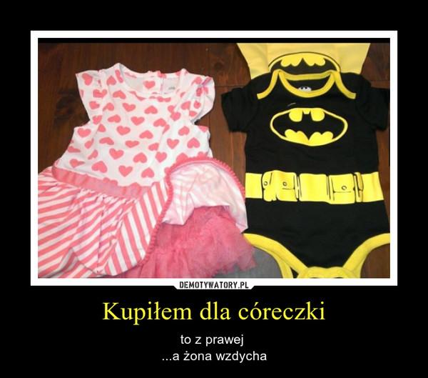 Kupiłem dla córeczki – to z prawej ...a żona wzdycha